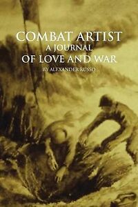 NEW Combat Artist, a Journal of Love and War by Alexander Russo