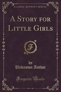 NEW A Story for Little Girls (Classic Reprint) by Unknown Author