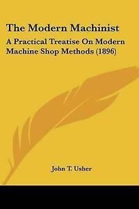 The-Modern-Machinist-A-Practical-Treatise-on-Modern-Machine-Shop-Methods-1896