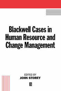 Blackwell Cases in Human Resource and Change Management by Storey, John