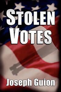 NEW STOLEN VOTES by Joseph Guion