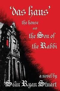 NEW 'Das Haus' the House and the Son of the Rabbi by Sean Ryan Stuart