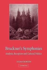 Bruckner's Symphonies: Analysis, Reception and Cultural Politics, Horton, Julian