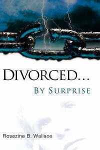 Divorced...by Surprise by Wallace, Rosezine B. -Hcover