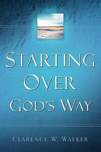 Starting Over God's Way by Walker, Clarence W. -Paperback