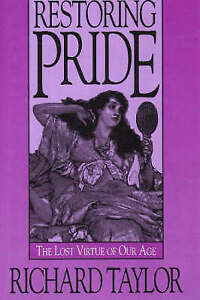 Restoring Pride: The Lost Virtue of Our Age by Richard Taylor (Hardback, 1995)