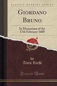 NEW Giordano Bruno: In Memoriam of the 17th February 1600 (Classic Reprint)