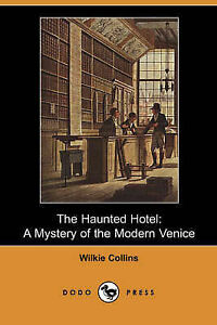 The Haunted Hotel: A Mystery of the Modern Venice (Dodo Press) by Wilkie Collins