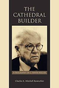 NEW The Cathedral Builder: A Biography of J. Irwin Miller