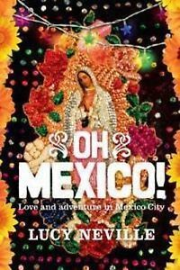 Oh-Mexico-Love-and-Adventure-in-Mexico-City-by-Lucy-Neville-Paperback-2011