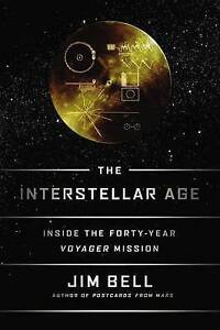 The Interstellar Age: Inside the Forty-Year Voyager Mission by Jim Bell (Hardbac