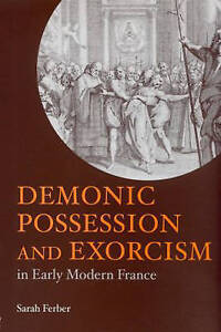 NEW Demonic Possession and Exorcism In Early Modern France by Sarah Ferber