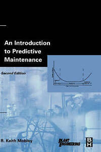 An Introduction to Predictive Maintenance, Second Edition (Plant Engineering)