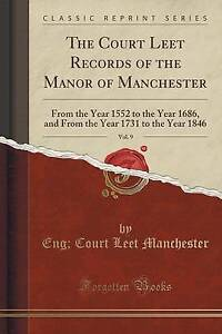 The Court Leet Records of the Manor of Manchester, Vol. 9: From the Year 1552 to