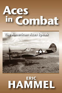 NEW Aces in Combat: The American Aces Speak by Eric Hammel