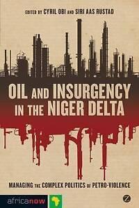 Oil and Insurgency in the Niger Delta: Managing the Complex Politics of Petrovio