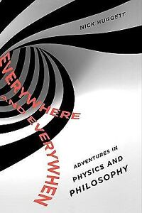 Everywhere and Everywhen : Adventures in Physics and Philosophy by Nick...