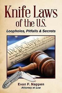 Knife Laws of the U.S.: Loopholes, Pitfalls & Secrets by Nappen Attorney at Law,