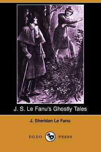 J-S-Le-Fanus-Ghostly-Tales-Dodo-Press-by-J-Sheridan-Le-Fanu-Paperback