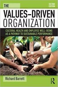 The Values Driven Organization Cultural Health and Employee Well Being as Pathway to Sustainable Performance 2nd Edition