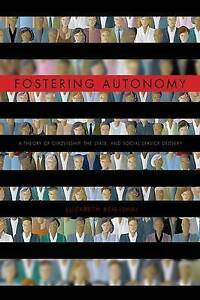Fostering Autonomy: A Theory of Citizenship, the State, and Social Service Deliv