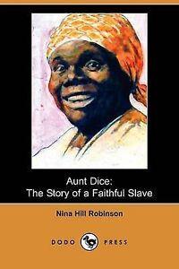 NEW Aunt Dice: The Story of a Faithful Slave (Dodo Press) by Nina Hill Robinson