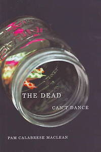 Dead Can't Dance, The by MacLean, Pam