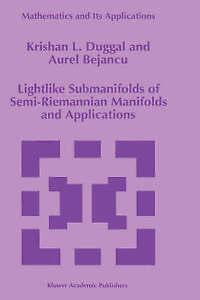 Lightlike Submanifolds of Semi-Riemannian Manifolds and Applications (Mathematic