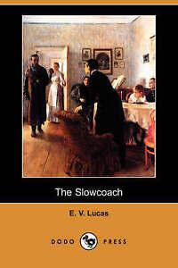 NEW The Slowcoach (Dodo Press) by E. V. Lucas