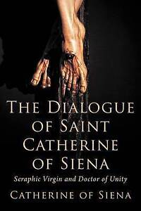 The Dialogue St Catherine Siena Seraphic Virgin Docto by Siena Catherine Of