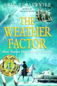 THE WEATHER FACTOR: HOW NATURE HAD CHANGED HISTORY., Durschmied, Erik., Used; Ve