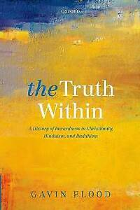 The Truth Within: A History of Inwardness in Christianity, Hinduism, and Buddhis