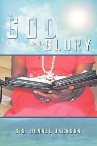 To God Be the Glory by Jackson, Mz Bennel -Paperback