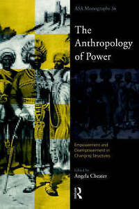 NEW The Anthropology of Power (ASA Monographs)