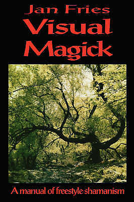 Visual Magick: A Manual of Freestyle Shamanism by Jan Fries (Paperback, 2000)