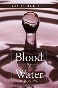 Blood & Water: Daddy's Girl Bullock, Tasha 9781496938435 -Paperback