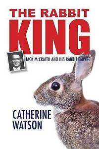NEW The Rabbit King: Jack McCraith and his Rabbit Empire by Catherine Watson