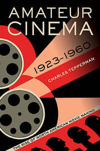 Amateur Cinema – The Rise of North American Moviemaking, 1923–1960,