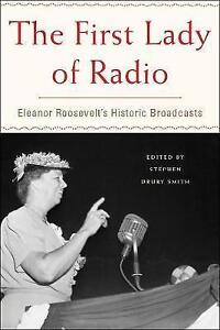 The First Lady of Radio: Eleanor Roosevelt?s Historic Broadcasts,,New Book mon00