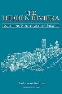 The Hidden Riviera: Exploring Southeastern France by Logan, Toni, Logan, Mal