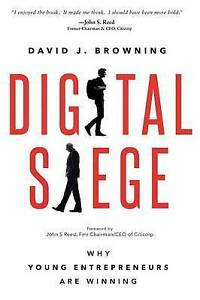 Digital-Siege-Why-Young-Entrepreneurs-Are-Winning-by-Browning-David-J