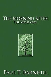 NEW The Morning After: The Messenger by Paul T Barnhill