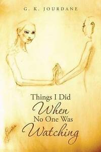 Things I Did When No One Was Watching by Jourdane, G. K. -Paperback