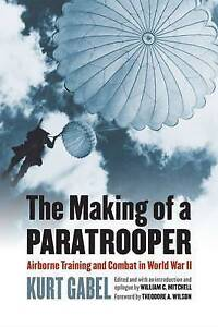 The Making of a Paratrooper: Airborne Training and Combat in World War II (Moder