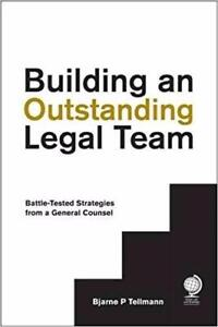 Building an Outstanding Legal Team Battle Tested Strategies from a General Counsel