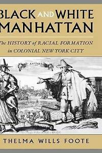 Black and White Manhattan: The History of Racial Formation in Colonial New York