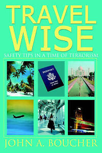 NEW Travel Wise: Safety Tips in a Time of Terrorism by John Boucher