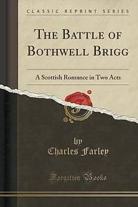 The Battle of Bothwell Brigg: A Scottish Romance in Two Acts (Classic Reprint)