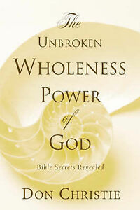 The Unbroken Wholeness Power of God by Christie, Don -Paperback