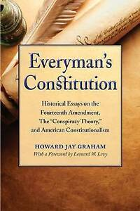 "Everyman's Constitution: Historical Essays on the Fourteenth Amendment, the ""Con"